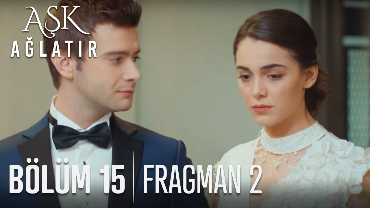 Aşk Ağlatır 15.Bölüm 2.Fragmanı