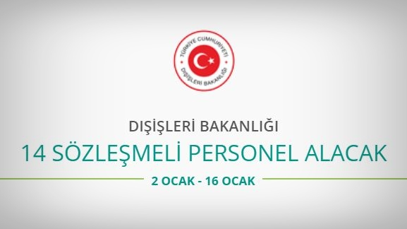 Dışişleri Bakanlığı 14 Sözleşmeli Personel alacak