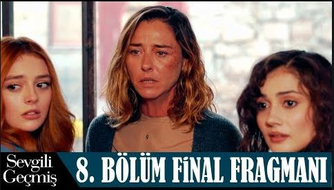 Sevgili Geçmiş 8.Bölüm Fragmanı (Final)