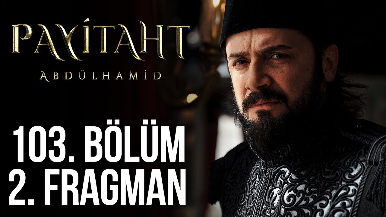 Payitaht Abdülhamid 103.Bölüm 2.Fragmanı