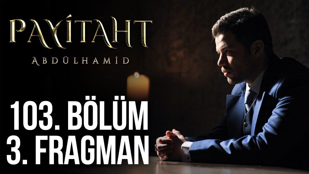 Payitaht Abdülhamid 103.Bölüm 3. Fragmanı