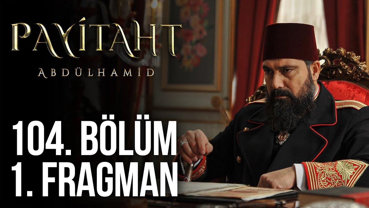 Payitaht Abdülhamid 104.Bölüm Fragmanı