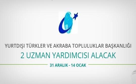 Yurtdışı Türkler ve Akraba Topluluklar Başkanlığı Uzman Yardımcısı alıyor
