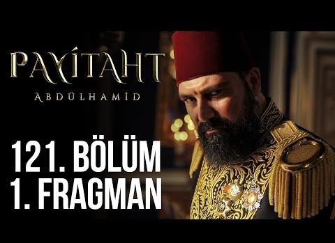 Payitaht Abdülhamid 121.Bölüm Fragman
